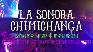 La Sonora Chimichanga (En vivo) - El Señor Matanza / El mercado de los brujos