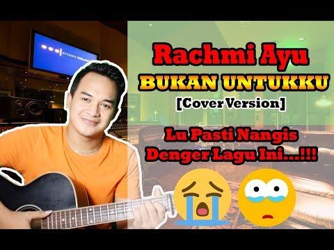Download DENGERIN DEH, PASTI NANGIS!!! | Rachmi Ayu - Bukan Untukku [Cover Version] free