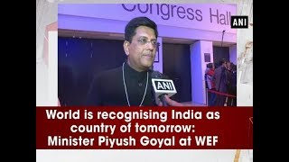 World is recognising India as country of tomorrow: Minister Piyush Goyal at WEF - ANI News