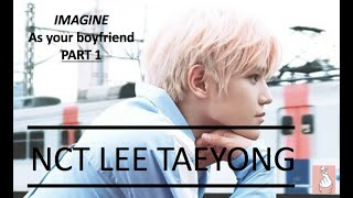 Imagine Taeyong as your boyfriend #1