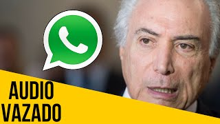 Audio de Michel Temer Vaza no Whatsapp | Discurso pós Impeachment de Dilma