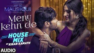 Menu Kehn De (House Mix) Full Audio Song | AAP SE MAUSIIQUII | Himesh Reshammiya | Kiran Kamath