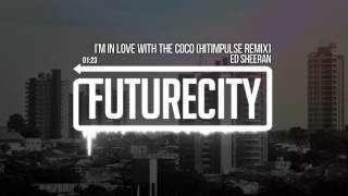 Ed Sheeran - I'm In Love With The Coco (Hitimpulse Remix)