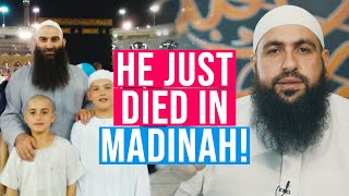Our brother JUST DIED in Madinah