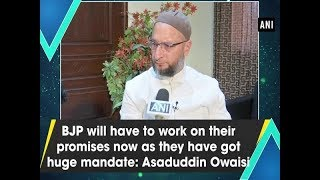 BJP will have to work on their promises now as they have got huge mandate: Asaduddin Owaisi