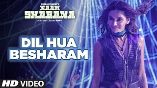 Naam Shabana: Dil Hua Besharam Video Song |  Akshay Kumar, Taapsee Pannu |  Meet Bros, Aditi