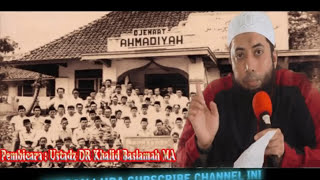 Apa Benar Ahmadiyah Itu Golongan Sesat...!!! Oleh : DR Khalid Baslamah MA