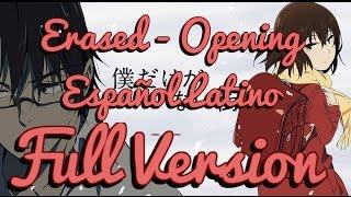 Full Version - Boku Dake Ga Inai Machi (Erased) - Opening - Fandub Latino
