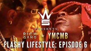 YMCMB/Rich Gang: Flashy Lifestyle Ep. 6