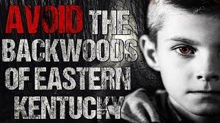 """AVOID The Backwoods of Eastern Kentucky"" Creepypasta"
