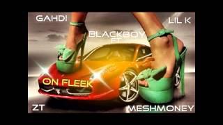 BlackBoy Ft Zt x Gahdi x Lil K x MeshMoney - On Fleek (Produce By MeshMoney)
