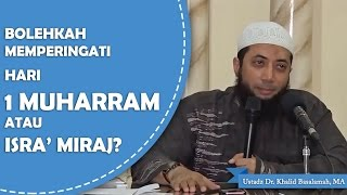 Bolehkah memperingati 1 muharram atau isra miraj?? --Ustadz Dr. Khalid Basalamah, MA