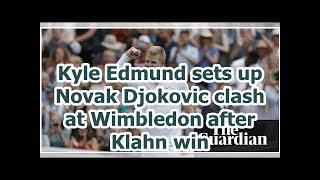 Kyle Edmund sets up Novak Djokovic clash at Wimbledon after Klahn win
