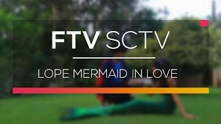 FTV SCTV - Lope Mermaid In Love