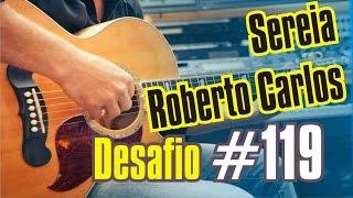 Desafio #119   365 dias de violão   Vídeo Aula   Sereia   Roberto carlos