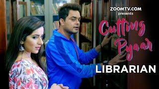 Cutting Pyaar | Episode 8 | Librarian | Original Series | Zoom