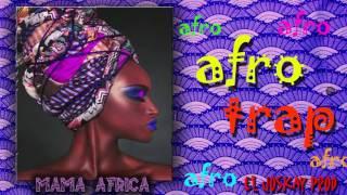AFRO TRAP // AFROBEAT 9 - INSTRUMENTAL // 2016 - Mama Africa (Prod. By El Joskay)