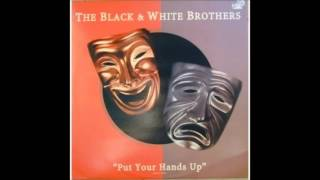 The Black & White Brothers - Put Your Hands Up