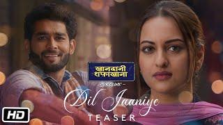 DIL JAANIYE Teaser:Khandaani Shafakhana | Sonakshi S |Jubin N , Tulsi K, Payal D| Video Out Tomorrow