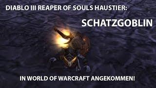 Diablo 3 RoS CE Haustier in WoW angeliefert, Video Vorschau auf den Schatzgoblin!