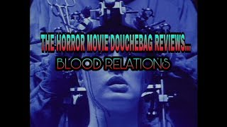 Blood Relations - Horror Movie Douchebag REVIEW!