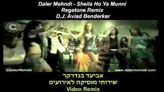 Daler Mehndi - Sheila Ho Ya Munni - Regatone Remix - D.J. Aviad Benderker Video Remix