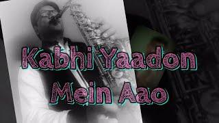 #212:-Kabhi Yaadon Mein Aao ||Tere Bina ||  Abhijeet Bhattacharya || Best Saxophone Instrumental