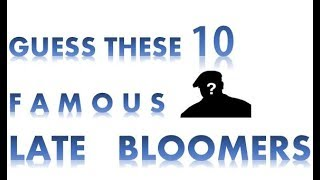 Top 10 Famous People Who Are Late Bloomers