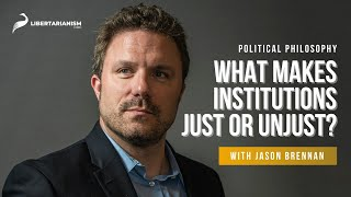 1. What Makes Institutions Just or Unjust?  | Political Philosophy with Jason Brennan