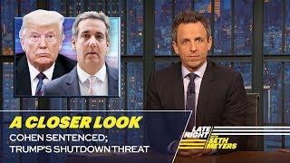 Cohen Sentenced; Trump's Shutdown Threat: A Closer Look