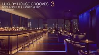 Luxury House Grooves   Part 3   Deep & Soulful   2017 Mixed By Johnny M