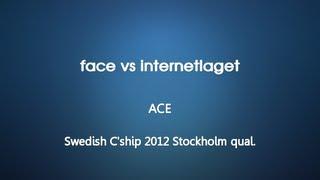 Swedish C'ship 2012 Stockholm qual. : face vs internetlaget