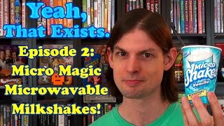 Yeah, That Exists - Episode 2: Micro Magic Microwaveable Milkshakes!