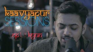 Kaavyapur Sessions - Episode 1 featuring Tushar Joshi - Kyun