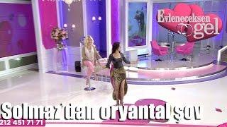 Evleneceksen Gel - Solmaz'dan Oryantal Şov