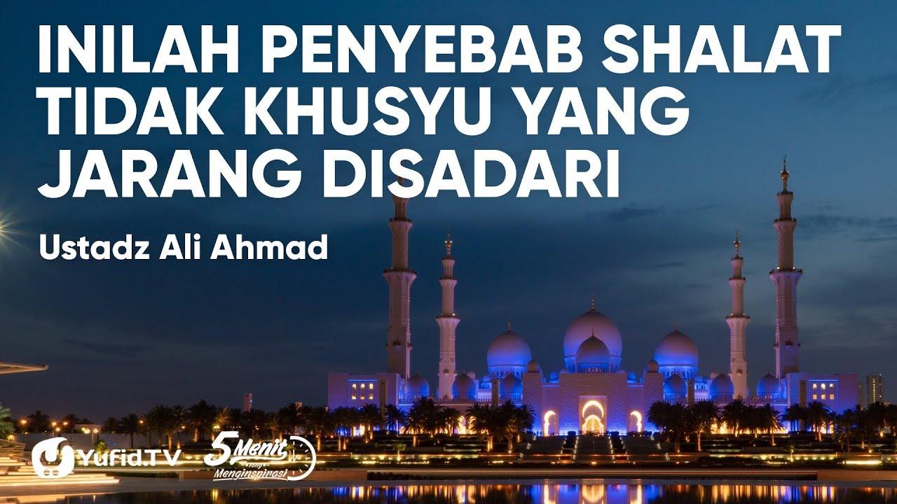 Penyebab Shalat TIDAK Khusyu yang JARANG Disadari - Ustadz Ali Ahmad - 5 Menit yang Menginspirasi