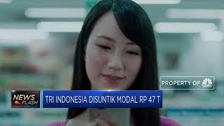 Tri Indonesia Disuntik Modal Rp 47 Triliun
