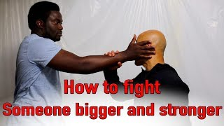How to fight someone bigger and stronger than you