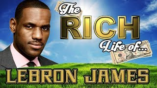 LEBRON JAMES - The RICH Life - Net Worth 2017 FORBES