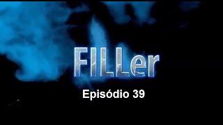 FILLer Ep 39