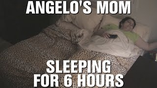 Angelo's Mom Sleeping for 6 Hours