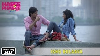 Ishq Bulaava - Official Song - Hasee Toh Phasee - Parineeti Chopra, Sidharth Malhotra