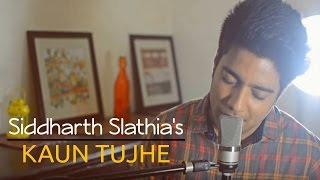 Kaun Tujhe - Male Version | M.S. Dhoni - The Untold Story | Siddharth Slathia (Cover)
