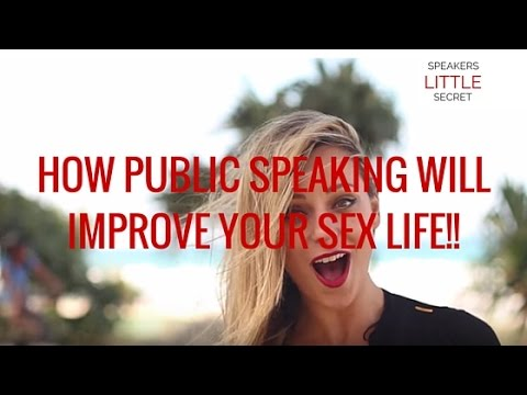 How Public Speaking Will Improve Your Sex Life!!