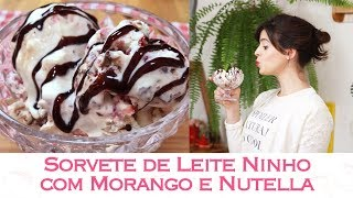SORVETE de LEITE NINHO com MORANGO e NUTELLA 🍓 Especial Morangos 🍓| TPM, pra que te quero?