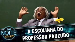 A Escolinha do Professor Pauzudo - Ep. 4 | The Noite (25/04/17)