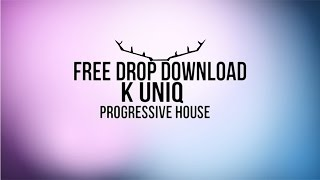 K Uniq | Free Drop Download | Progressive House - Dark