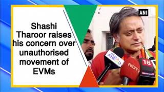 Shashi Tharoor raises his concern over unauthorised movement of EVMs