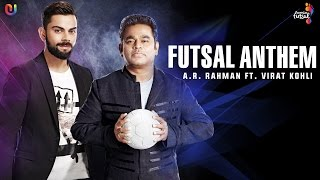 Futsal Anthem - AR Rahman Feat. Virat Kohli | Premier Futsal  | Official Song 2016 | UnisysMusic