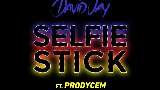 David Jay ft. Prodycem - Selfie Stick (Lyric Video)